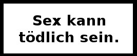 sex kann tödlich sein